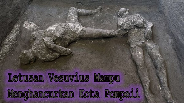 Letusan Vesuvius Mampu Menghancurkan Kota Pompeii